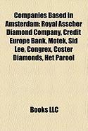 Companies Based in Amsterdam: Royal Asscher Diamond Company, Credit Europe Bank, Motek, Sid Lee, Congrex, Coster Diamonds, Het Parool