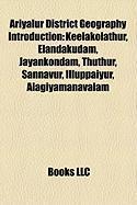 Ariyalur District Geography Introduction: Keelakolathur, Elandakudam, Jayankondam, Thuthur, Sannavur, Illuppaiyur, Alagiyamanavalam