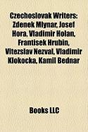 Czechoslovak Writers: Zden K Mlyna, Josef Hora, Vladimir Holan, Franti Ek Hrubin, Vit Zslav Nezval, Vladimir Kloko Ka, Kamil Bedna