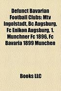 Defunct Bavarian Football Clubs: MTV Ingolstadt, BC Augsburg, FC Enikon Augsburg, 1. Munchner FC 1896, FC Bavaria 1899 Munchen