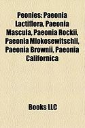 Peonies: Paeonia Lactiflora, Paeonia Mascula, Paeonia Rockii, Paeonia Mlokosewitschii, Paeonia Brownii, Paeonia Californica