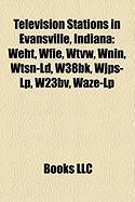 Television Stations in Evansville, Indiana: Weht, Wfie, Wtvw, Wnin, Wtsn-LD, W38bk, Wjps-LP, W23bv, Waze-LP