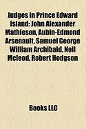 Judges in Prince Edward Island: John Alexander Mathieson, Aubin-Edmond Arsenault, Samuel George William Archibald, Neil McLeod, Robert Hodgson