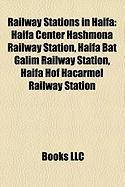 Railway Stations in Haifa: Haifa Center Hashmona Railway Station, Haifa Bat Galim Railway Station, Haifa Hof Hacarmel Railway Station