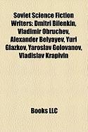 Soviet Science Fiction Writers: Dmitri Bilenkin, Vladimir Obruchev, Alexander Belyayev, Yuri Glazkov, Yaroslav Golovanov, Vladislav Krapivin