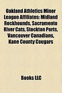 Oakland Athletics Minor League Affiliates: Midland Rockhounds, Sacramento River Cats, Stockton Ports, Vancouver Canadians, Kane County Cougars