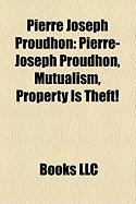 Pierre Joseph Proudhon: Pierre-Joseph Proudhon, Mutualism, Property Is Theft!