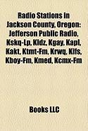 Radio Stations in Jackson County, Oregon: Jefferson Public Radio, Kskq-LP, Kldz, Kgay, Kapl, Kakt, Ktmt-FM, Krwq, Kifs, Kboy-FM, Kmed, Kcmx-FM
