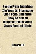 People from Quanzhou: Zhu Wen, Lai Changxing, Chen Boda, Li Huanzhi, Choy So-Yuk, Xu Rongmao, Philip Wong, Zhang Gaoli, Ni Zhiqin
