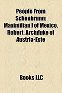 People from Schonbrunn: Maximilian I of Mexico, Robert, Archduke of Austria-Este