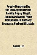 People Murdered by the Los Angeles Crime Family: Bugsy Siegel, Joseph Ardizzone, Frank Bompensiero, Anthony Brancato, Herbert Blitzstein