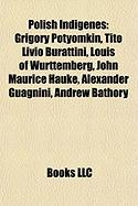 Polish Indigenes: Grigory Potyomkin, Tito Livio Burattini, Louis of Wurttemberg, John Maurice Hauke, Alexander Guagnini, Andrew Bathory