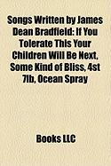 Songs Written by James Dean Bradfield: If You Tolerate This Your Children Will Be Next, Some Kind of Bliss, 4st 7lb, Ocean Spray