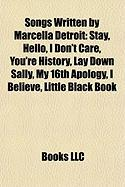 Songs Written by Marcella Detroit: Stay, Hello, I Don't Care, You're History, Lay Down Sally, My 16th Apology, I Believe, Little Black Book