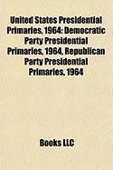United States Presidential Primaries, 1964: Democratic Party Presidential Primaries, 1964, Republican Party Presidential Primaries, 1964