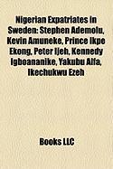Nigerian Expatriates in Sweden: Stephen Ademolu, Kevin Amuneke, Prince Ikpe Ekong, Peter Ijeh, Kennedy Igboananike, Yakubu Alfa, Ikechukwu Ezeh