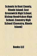 Schools in Kent County, Rhode Island: East Greenwich High School, Bishop Hendricken High School, Coventry High School (Coventry, Rhode Island)