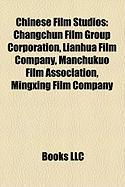 Chinese Film Studios: Changchun Film Group Corporation, Lianhua Film Company, Manchukuo Film Association, Mingxing Film Company