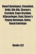Dwarf Antelopes: Steenbok, Oribi, Dik-Dik, Sharpe's Grysbok, Cape Grysbok, Klipspringer, Suni, Bates's Pygmy Antelope, Beira, Royal Ant