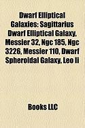 Dwarf Elliptical Galaxies: Sagittarius Dwarf Elliptical Galaxy, Messier 32, Ngc 185, Ngc 3226, Messier 110, Dwarf Spheroidal Galaxy, Leo II