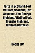Forts in Scotland: Fort William, Scotland, Fort Augustus, Fort George, Highland, Vitrified Fort, Glenelg, Highland, Ruthven Barracks