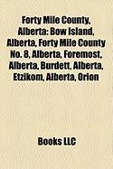 Forty Mile County, Alberta: Bow Island, Alberta, Forty Mile County No. 8, Alberta, Foremost, Alberta, Burdett, Alberta, Etzikom, Alberta, Orion