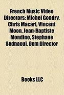 French Music Video Directors: Michel Gondry, Chris Macari, Vincent Moon, Jean-Baptiste Mondino, Stephane Sednaoui, Ocm Director