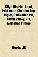 Gilgit District: Gojal, Ishkoman, Shandur Top, Juglot, Oshikhandass, Naltar Valley, Nilt, Jalalabad Village