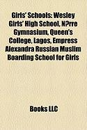 Girls' Schools: Wesley Girls' High School, Norre Gymnasium, Queen's College, Lagos, Empress Alexandra Russian Muslim Boarding School f