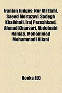 Iranian Judges: Nur Ali Elahi, Saeed Mortazavi, Sadegh Khalkhali, Iraj Pezeshkzad, Ahmad Khansari, Abdolnabi Namazi, Mohammad Mohammad
