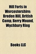 Hill Forts in Worcestershire: Bredon Hill, British Camp, Berry Mound, Wychbury Ring