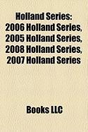 Holland Series: 2006 Holland Series, 2005 Holland Series, 2008 Holland Series, 2007 Holland Series