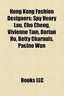 Hong Kong Fashion Designers: Spy Henry Lau, Cho Cheng, Vivienne Tam, Dorian Ho, Betty Charnuis, Pacino WAN