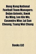 Hong Kong National Football Team Managers: Dejan Antoni?, Kwok Ka Ming, Lee Kin Wo, Casemiro Mior, Lai Sun Cheung, Tsang Wai Chung
