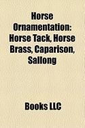 Horse Ornamentation: Horse Tack, Horse Brass, Caparison, Sallong