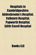 Hospitals in Cambridgeshire: Addenbrooke's Hospital, Fulbourn Hospital, Papworth Hospital, Edith Cavell Hospital