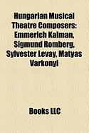 Hungarian Musical Theatre Composers: Emmerich Kalman, Sigmund Romberg, Sylvester LeVay, Matyas Varkonyi