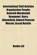 International Civil Aviation Organization People: Kenneth MacDonald Beaumont, Harry Bloomfield, Edward Pearson Warner, Assad Kotaite