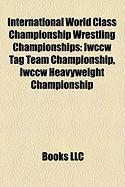 International World Class Championship Wrestling Championships: Iwccw Tag Team Championship, Iwccw Heavyweight Championship