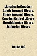 Libraries in Croydon: South Norwood Library, Upper Norwood Library, Croydon Central Library, New Addington Library, Ashburton Library