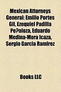 Mexican Attorneys General: Emilio Portes Gil, Ezequiel Padilla Penaloza, Eduardo Medina-Mora Icaza, Sergio Garcia Ramirez