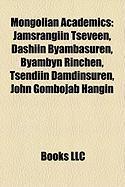 Mongolian Academics: Jamsrangiin Tseveen, Dashiin Byambasuren, Byambyn Rinchen, Tsendiin Damdinsuren, John Gombojab Hangin