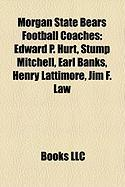 Morgan State Bears Football Coaches: Edward P. Hurt, Stump Mitchell, Earl Banks, Henry Lattimore, Jim F. Law
