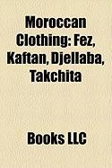 Moroccan Clothing: Fez, Kaftan, Djellaba, Takchita
