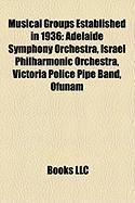 Musical Groups Established in 1936: Adelaide Symphony Orchestra, Israel Philharmonic Orchestra, Victoria Police Pipe Band, Ofunam