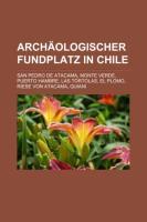 Archäologischer Fundplatz in Chile