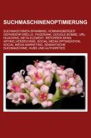 Suchmaschinenoptimierung: Suchmaschinen-Spamming, Hommingberger Gepardenforelle, PageRank, Google-Bombe, URL-Hijacking, Meta-Element (German Edition)