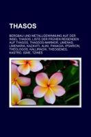 Thasos: Bergbau Und Metallgewinnung Auf Der Insel Thasos, Liste Der Frühen Reisenden Auf Thasos, Thassos-Marmor, Limenas, Limenaria, Kazaviti (German Edition)