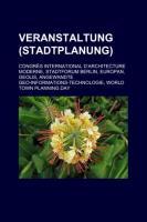 Veranstaltung (Stadtplanung): Congrès International D'architecture Moderne, Stadtforum Berlin, Europan, Geolis (German Edition)