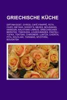 Griechische Kuche: Diptam-Dost, Gyros, Cafe Frappe, Feta, Ouzo, Metaxa, Goody's, Mezes, Mousakas, Manouri, Kalathaki Limnos
